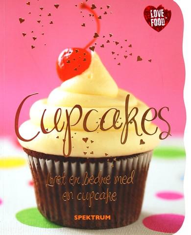 Cupcakes : livet er bedre med en cupcake
