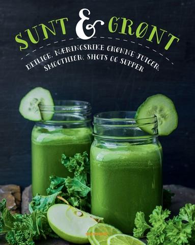 Sunt & grønt. Deilige, næringsrike grønne juicer, smoothier, shots og supper