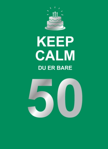Keep Calm. Du er bare 50