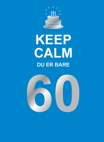 Keep Calm. Du er bare 60