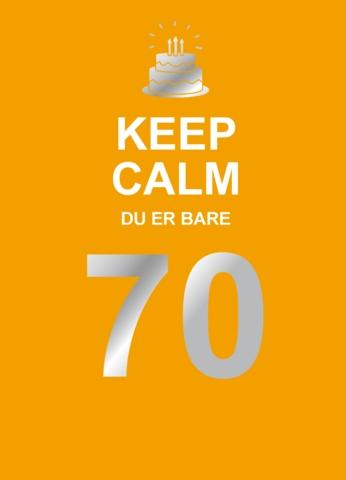 Keep Calm. Du er bare 70