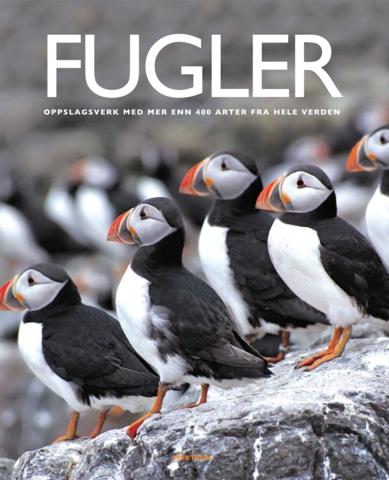 Fugler : oppslagsverk med mer enn 400 arter fra hele verden