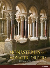 Monasteries and monastic orders : 2000 years of christian art and culture
