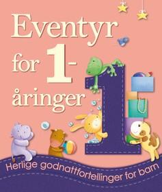 Eventyr for 1-åringer : herlige godnattfortellinger for barn