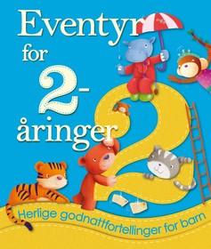 Eventyr for 2-åringer : herlige godnattfortellinger for barn