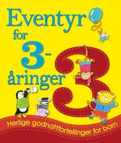 Eventyr for 3-åringer : herlige godnattfortellinger for barn