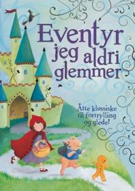 Eventyr jeg aldri glemmer : åtte klassiske fortellinger som barna elsker å høre!