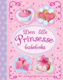 Den lille prinsessebakeboka : kjeks- og kakeoppskrifter for små prinsesser
