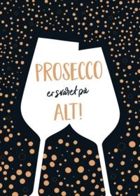 Prosecco er svaret på alt
