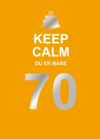 Keep Calm. Du er bare 70