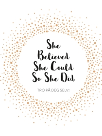 She Believed She Could So She Did. Tro på deg selv!