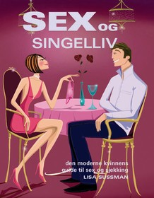 Sex og singelliv : den moderne kvinnens guide til sex og sjekking