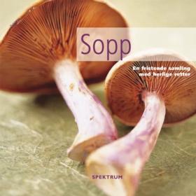 Sopp : en fristende samling med herlige retter