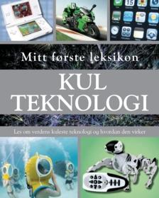 Kul teknologi : les om verdens kuleste teknologi og hvordan den virker