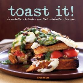 Toast it! : bruschetta - brioche - crostini - ciabatta - focaccia