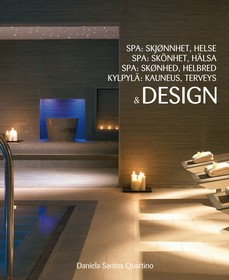 Spa : skjønnhet, helse & design = Spa : skönhet, hälsa & design = Spa : skønhed, helbred & design = Kylpylä : kauneus, terveys & design